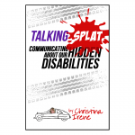 Talking Splat: Communicating About Our Hidden Disabilities by Christina Irene